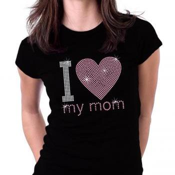I Love My Mom - I Heart My Mom Rhinestone Shirt